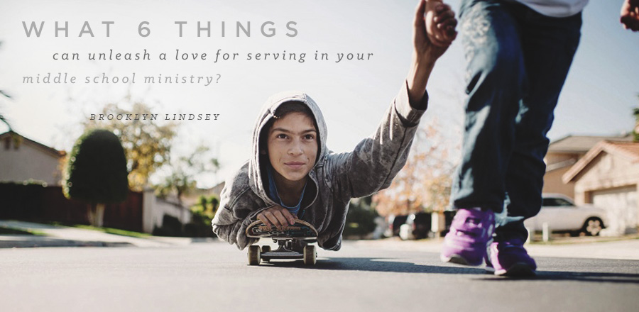 What 6 things can unleash a love for serving in your middle school ministry?