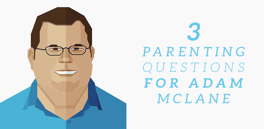 Three Parenting Questions for Adam McLane