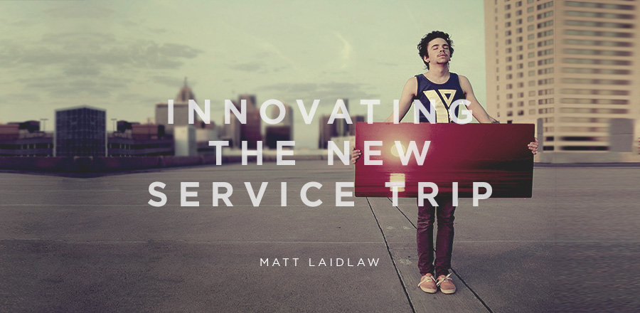High School Service Trips, Part 2: Innovating and Executing the New Service Trip