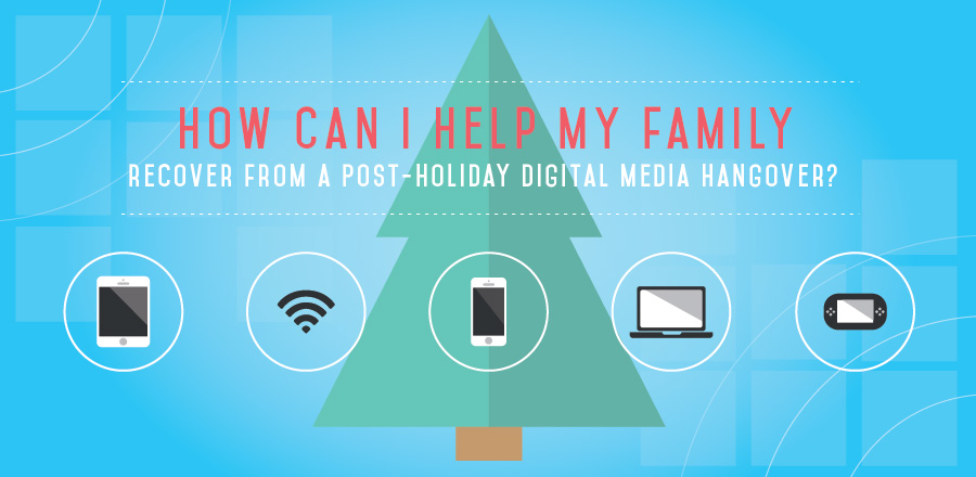 How can I help my family recover from a post-holiday digital tech hangover?