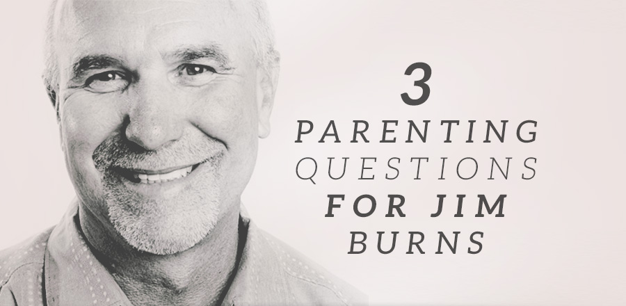 3 Parenting Questions for Jim Burns
