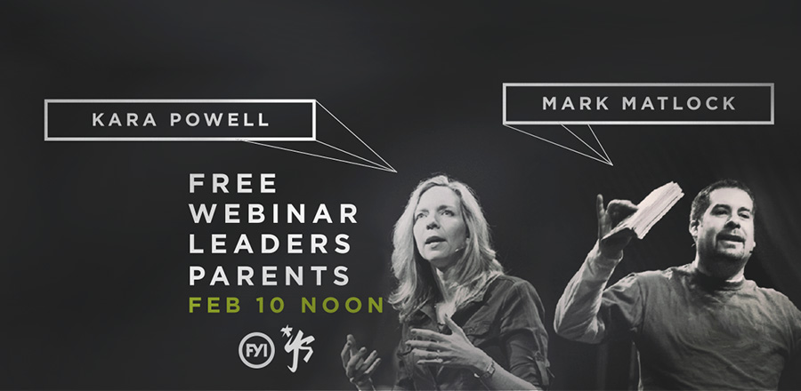 FREE WEBCAST with Kara Powell and Mark Matlock