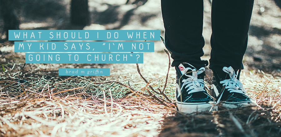 "What Should I Do When My Kid Says, ""I'm Not Going to Church""?"