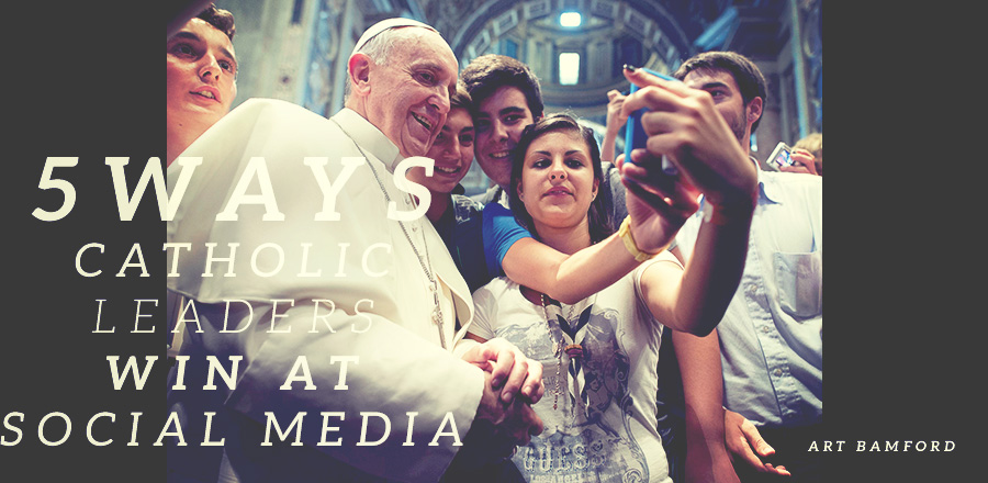 5 Ways Catholic Leaders Win at Social Media