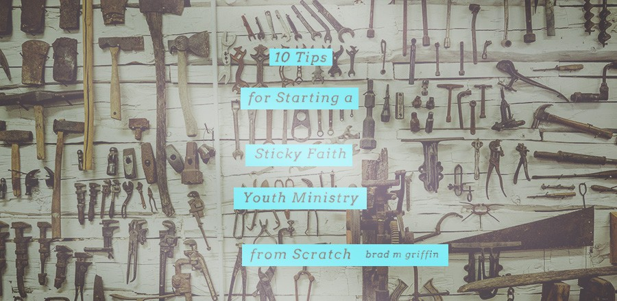 10 Tips for Starting a Sticky Faith Youth Ministry from Scratch