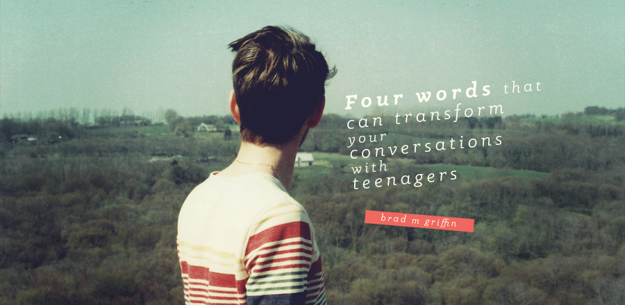 Four Words That Can Transform Your Conversations With Teenagers