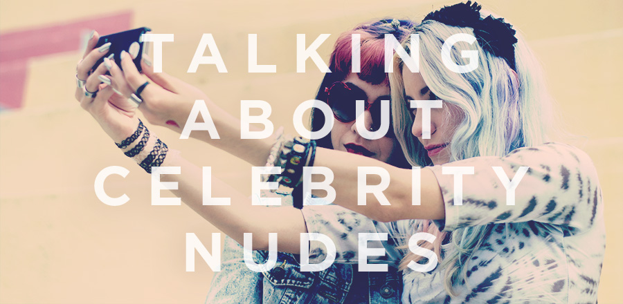 NSFW: 4 Talking Points to Help You Discuss the Celebrity Nude Photo Leak With Teens